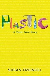 Plastic: A Toxic Love Story - October 2013