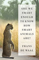 Are We Smart Enough to Know How Smart Animals Are? PB Paperback