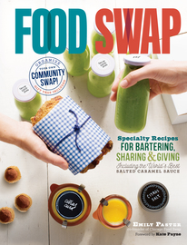 Food Swap: Specialty Recipes for Bartering, Sharing & Giving,9781612125633